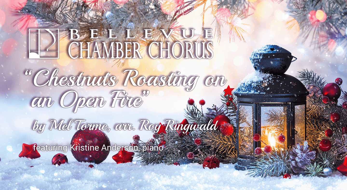 "A Holiday Gift. ""Chestnuts Roasting on an Open Fire"" - Bellevue Chamber Chorus"